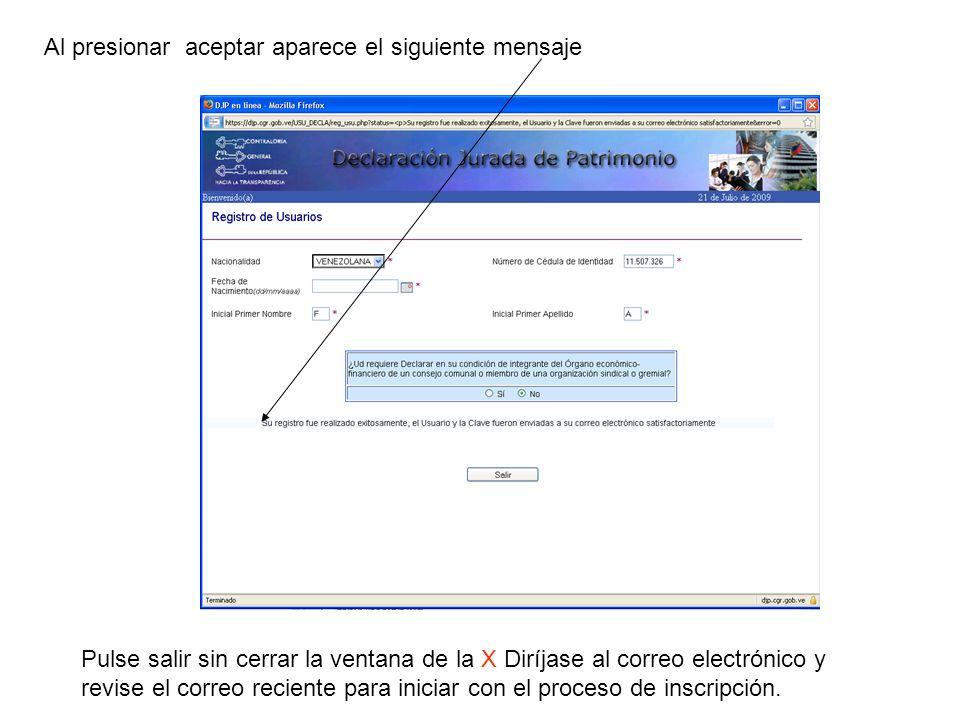 Al presionar aceptar aparece el siguiente mensaje Pulse salir sin cerrar la ventana de la X Diríjase al correo electrónico y revise el correo reciente para iniciar con el proceso de inscripción.