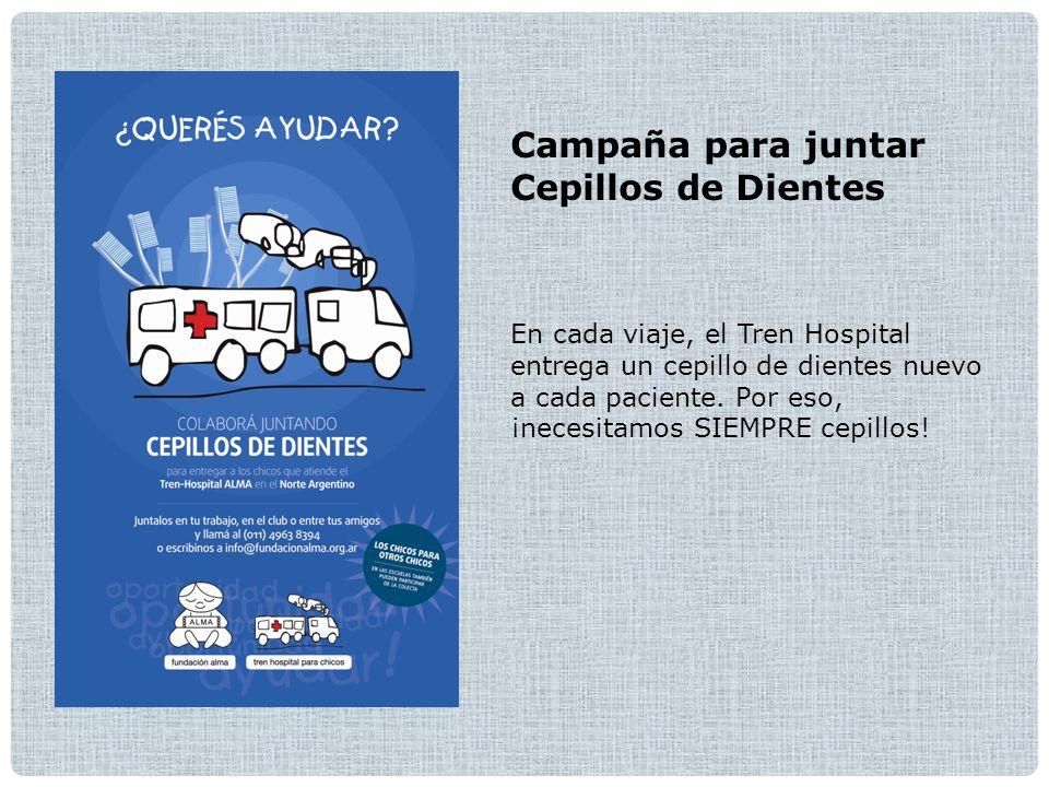 Campaña para juntar Cepillos de Dientes En cada viaje, el Tren Hospital entrega un cepillo de dientes nuevo a cada paciente.