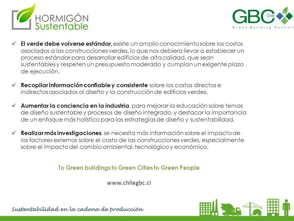 El verde debe volverse estándar, existe un amplio conocimiento sobre los costos asociados a las construcciones verdes, lo que nos debiera llevar a est