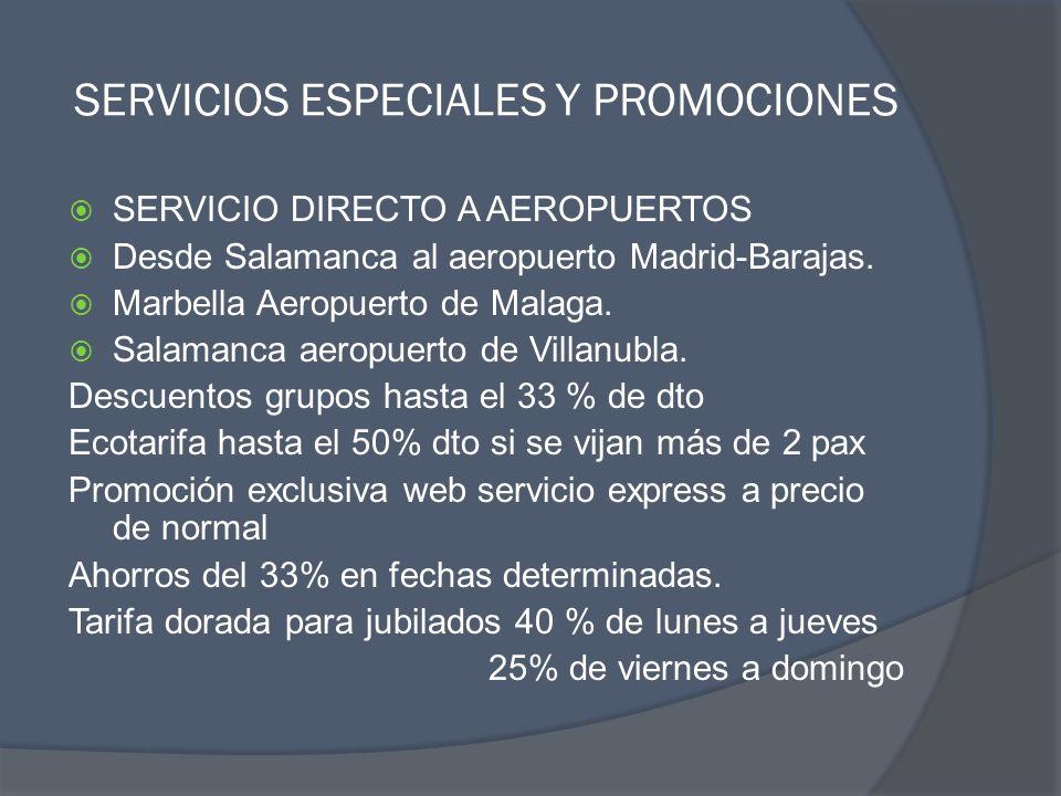 SERVICIOS ESPECIALES Y PROMOCIONES SERVICIO DIRECTO A AEROPUERTOS Desde Salamanca al aeropuerto Madrid-Barajas. Marbella Aeropuerto de Malaga. Salaman