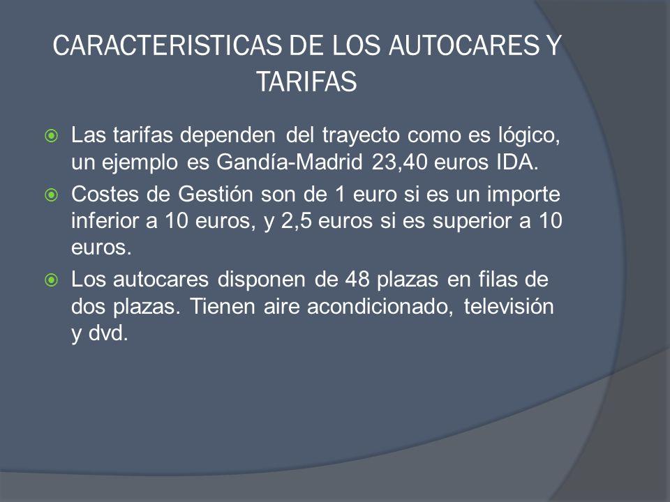 CARACTERISTICAS DE LOS AUTOCARES Y TARIFAS Las tarifas dependen del trayecto como es lógico, un ejemplo es Gandía-Madrid 23,40 euros IDA. Costes de Ge