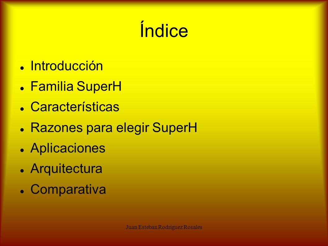Índice Introducción Familia SuperH Características Razones para elegir SuperH Aplicaciones Arquitectura Comparativa