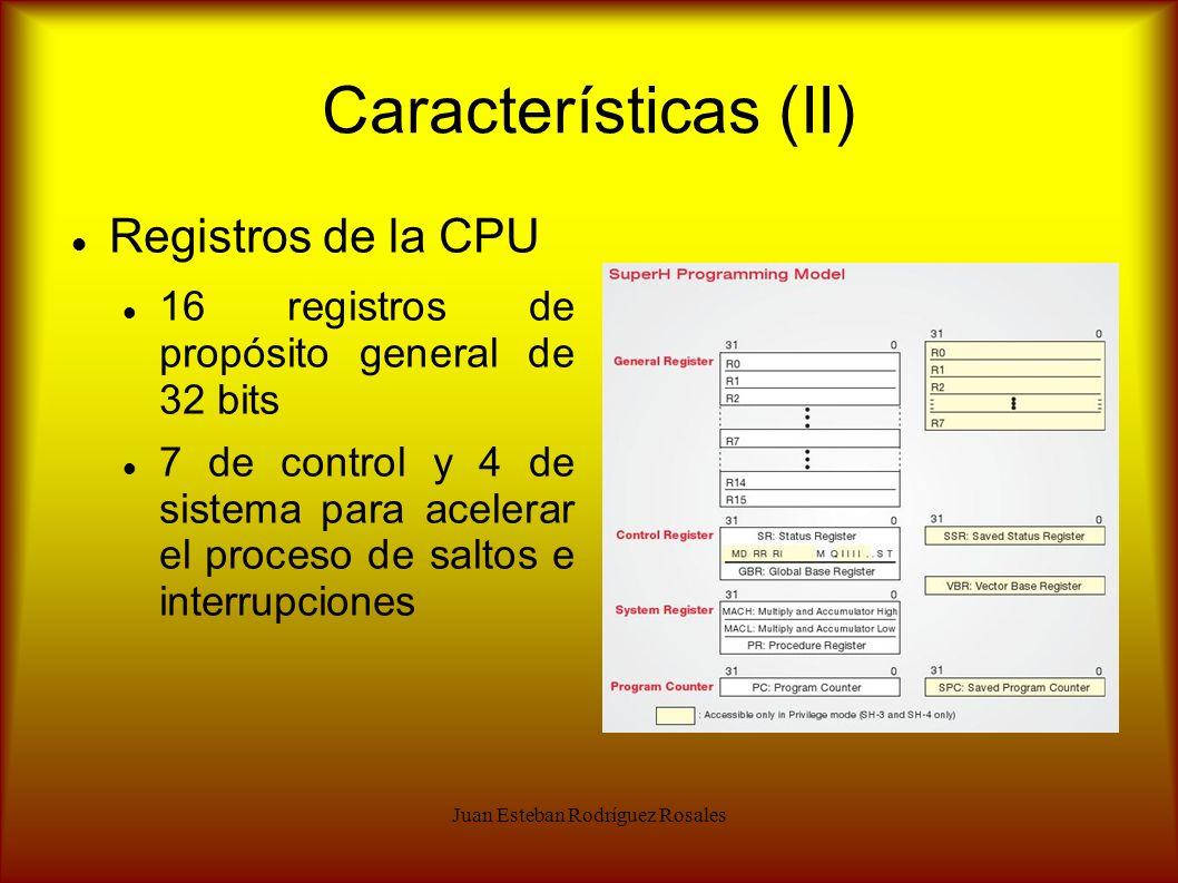 Juan Esteban Rodríguez Rosales Características (II) Registros de la CPU 16 registros de propósito general de 32 bits 7 de control y 4 de sistema para