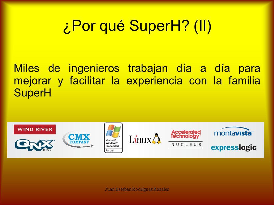 Juan Esteban Rodríguez Rosales ¿Por qué SuperH? (II) Miles de ingenieros trabajan día a día para mejorar y facilitar la experiencia con la familia Sup