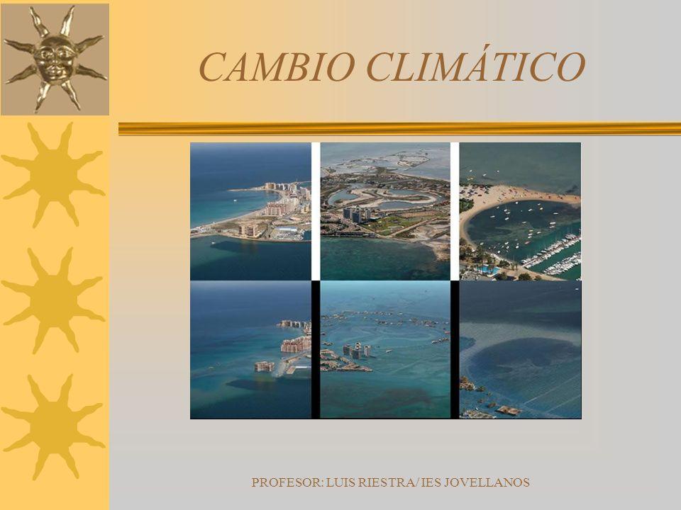 PROFESOR: LUIS RIESTRA/ IES JOVELLANOS CAMBIO CLIMÁTICO
