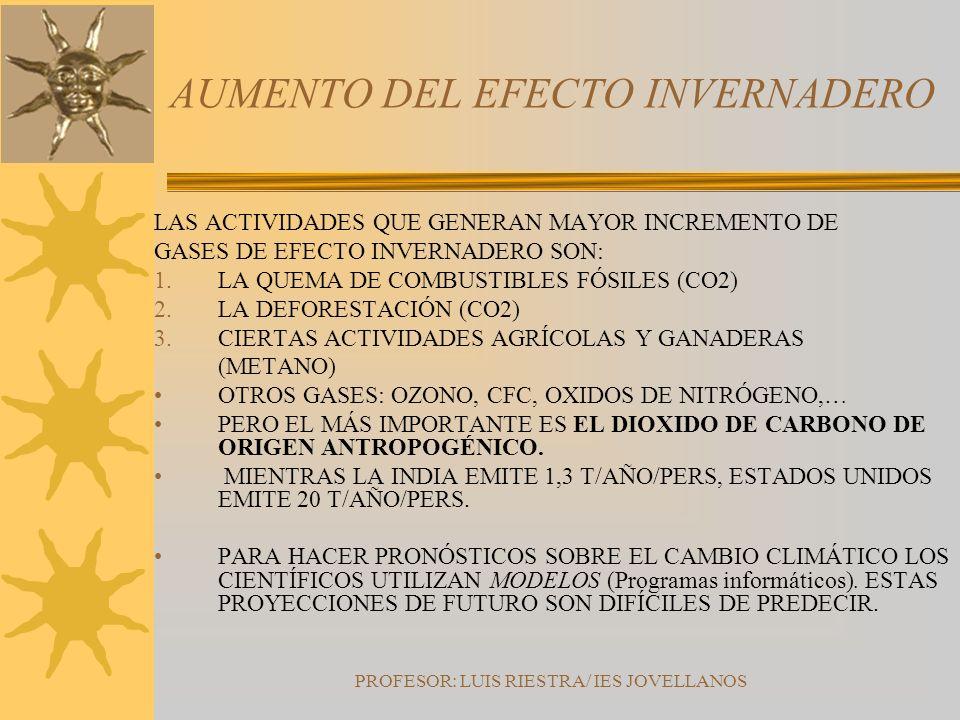 PROFESOR: LUIS RIESTRA/ IES JOVELLANOS AUMENTO DEL EFECTO INVERNADERO LAS ACTIVIDADES QUE GENERAN MAYOR INCREMENTO DE GASES DE EFECTO INVERNADERO SON: