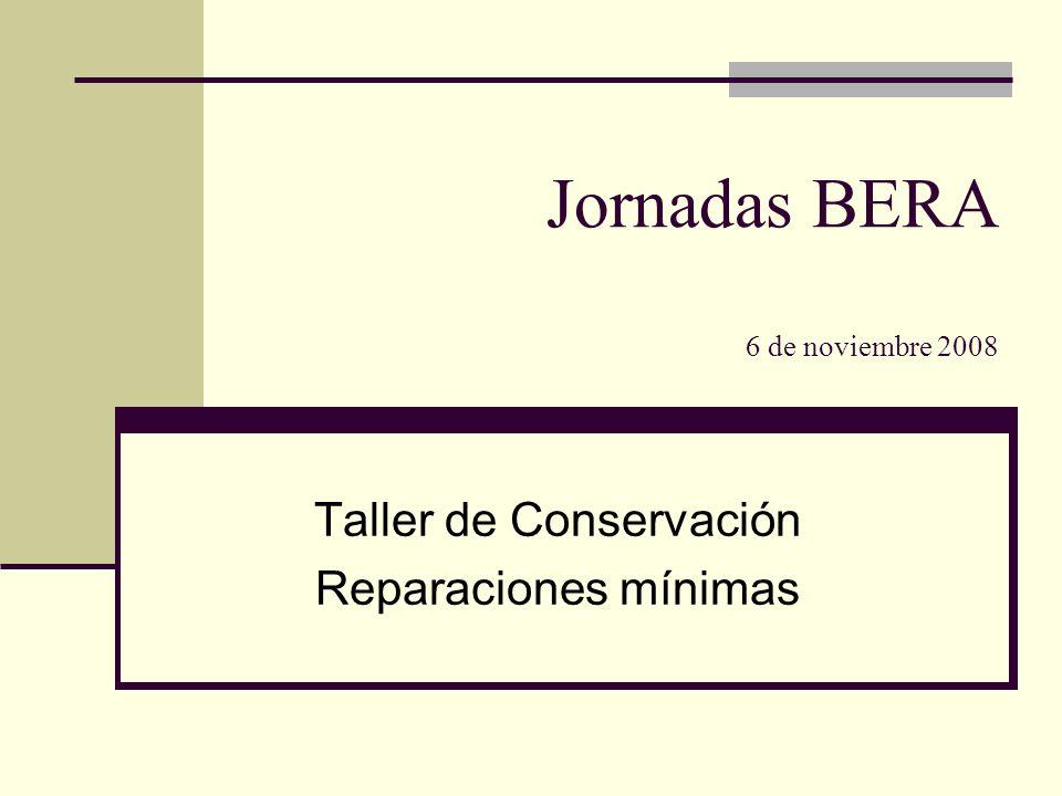 Jornadas BERA 6 de noviembre 2008 Taller de Conservación Reparaciones mínimas