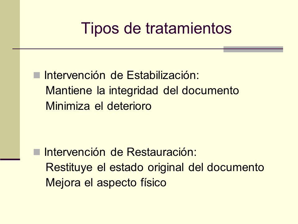 Tipos de tratamientos Intervención de Estabilización: Mantiene la integridad del documento Minimiza el deterioro Intervención de Restauración: Restituye el estado original del documento Mejora el aspecto físico