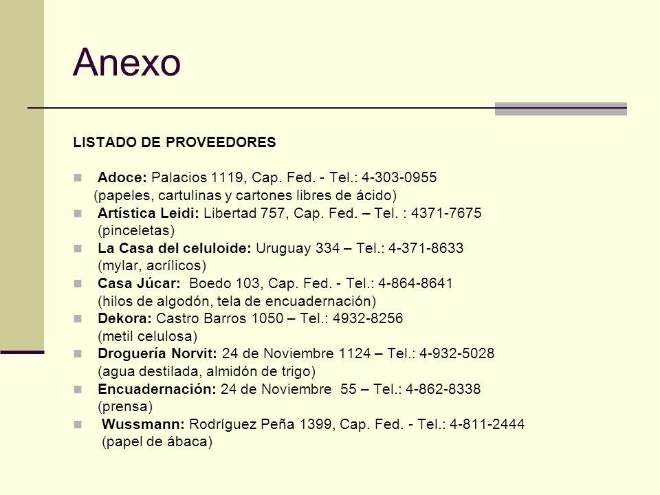 LISTADO DE PROVEEDORES Adoce: Palacios 1119, Cap. Fed. - Tel.: 4-303-0955 (papeles, cartulinas y cartones libres de ácido) Artística Leidi: Libertad 7