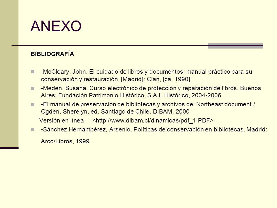 ANEXO BIBLIOGRAFÍA -McCleary, John. El cuidado de libros y documentos: manual práctico para su conservación y restauración. [Madrid]: Clan, [ca. 1990]