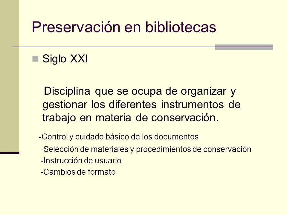 Preservación en bibliotecas Siglo XXI Disciplina que se ocupa de organizar y gestionar los diferentes instrumentos de trabajo en materia de conservaci