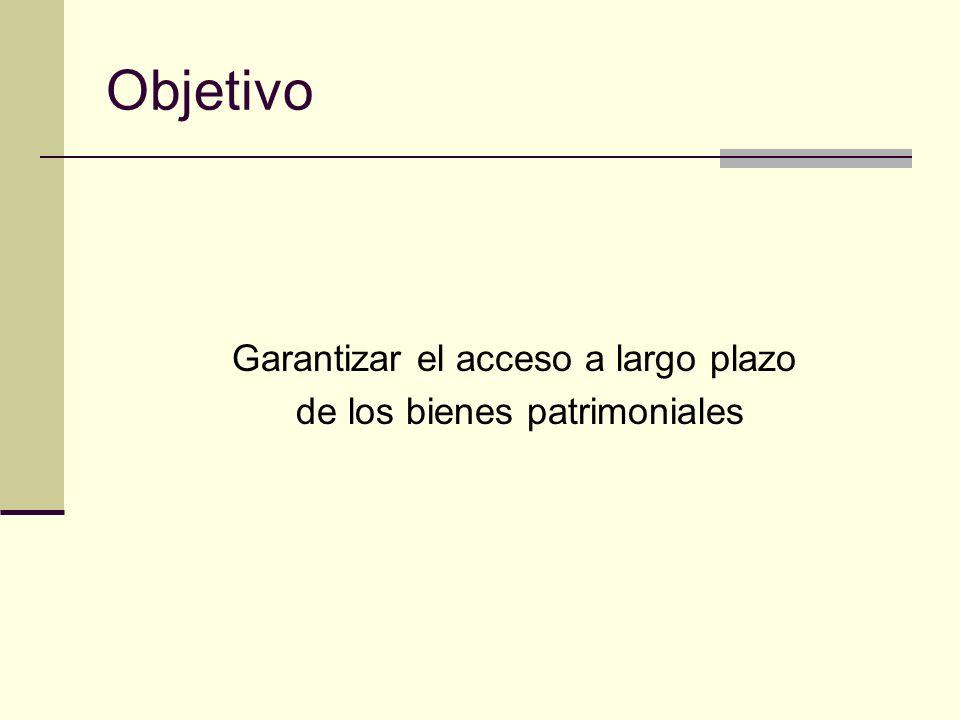 Objetivo Garantizar el acceso a largo plazo de los bienes patrimoniales