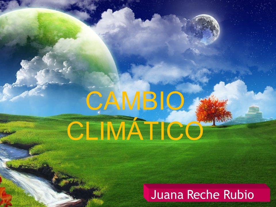 1 CAMBIO CLIMÁTICO 1 Juana Reche Rubio