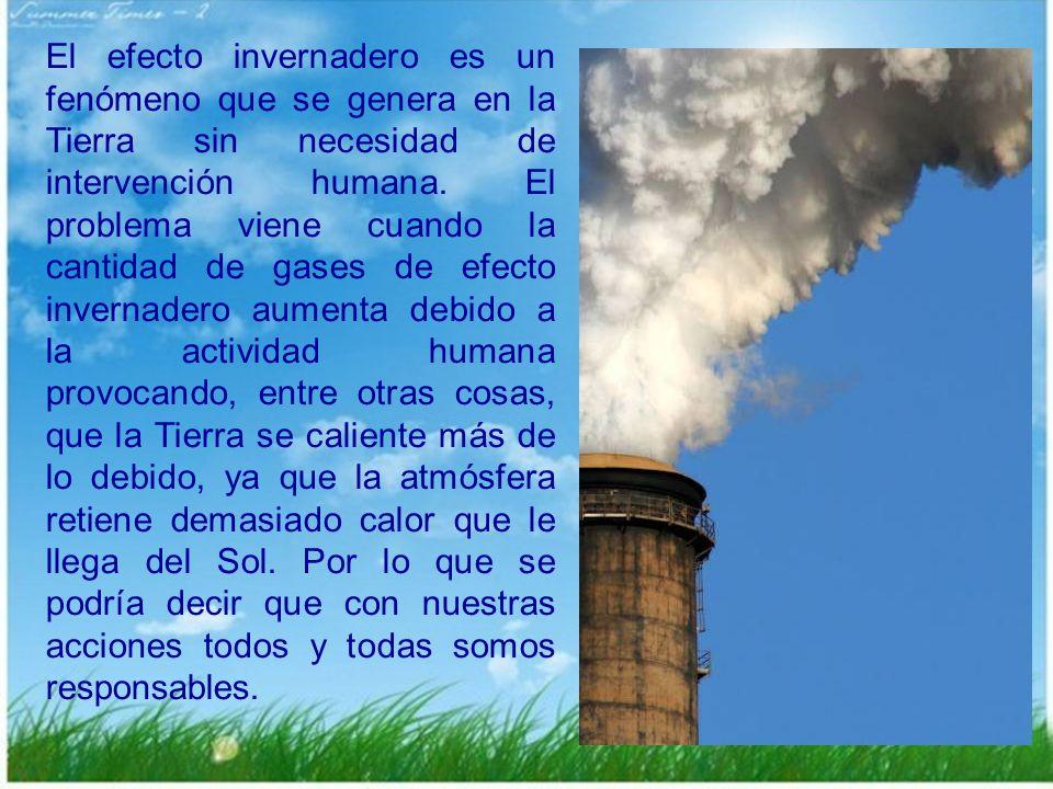 18 El efecto invernadero es un fenómeno que se genera en la Tierra sin necesidad de intervención humana. El problema viene cuando la cantidad de gases