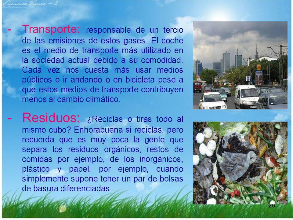 20 -Transporte: responsable de un tercio de las emisiones de estos gases. El coche es el medio de transporte más utilizado en la sociedad actual debid