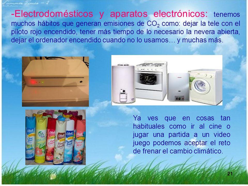 21 -Electrodomésticos y aparatos electrónicos: tenemos muchos hábitos que generan emisiones de CO 2 como: dejar la tele con el piloto rojo encendido,
