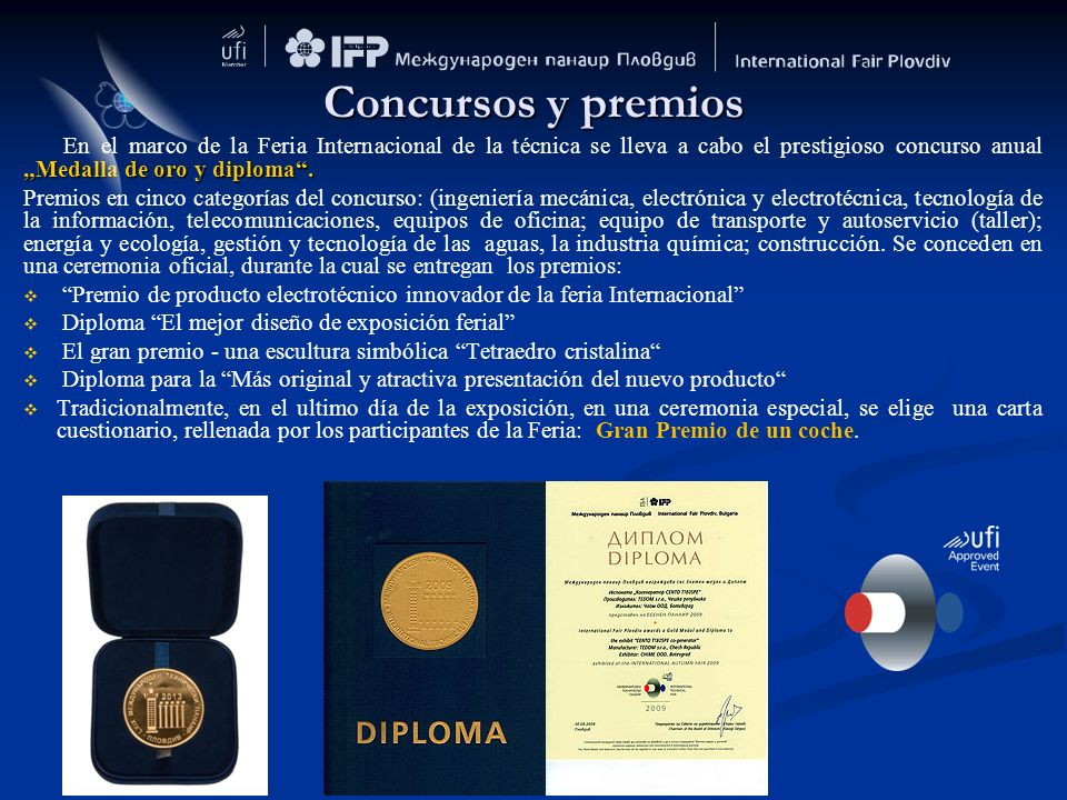 Concursos y premios Medalla de oro y diploma. En el marco de la Feria Internacional de la técnica se lleva a cabo el prestigioso concurso anualMedalla