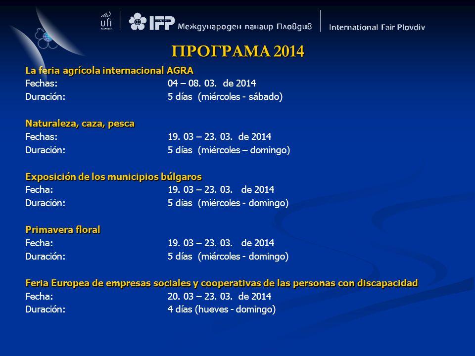 La feria agrícola internacional AGRA Fechas:04 – 08. 03. de 2014 Duración:5 días (miércoles - sábado) Naturaleza, caza, pesca Fechas:19. 03 – 23. 03.