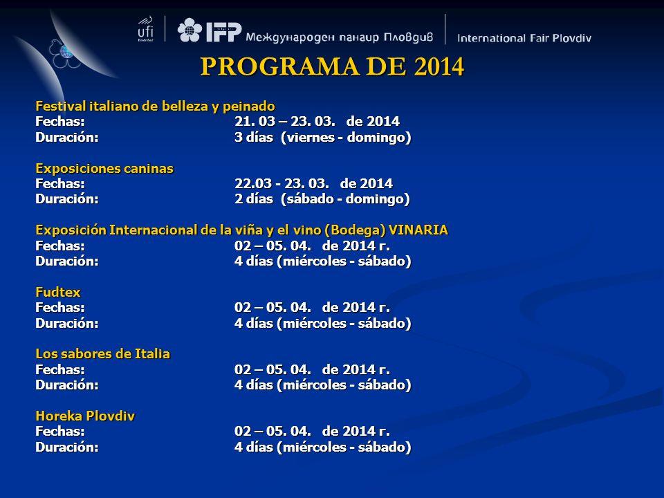 Festival italiano de belleza y peinado Fechas: 21. 03 – 23. 03. de 2014 Duración: 3 días (viernes - domingo) Exposiciones caninas Fechas: 22.03 - 23.