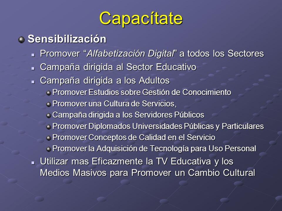 CapacítateSensibilización Promover Alfabetización Digital a todos los Sectores Promover Alfabetización Digital a todos los Sectores Campaña dirigida a