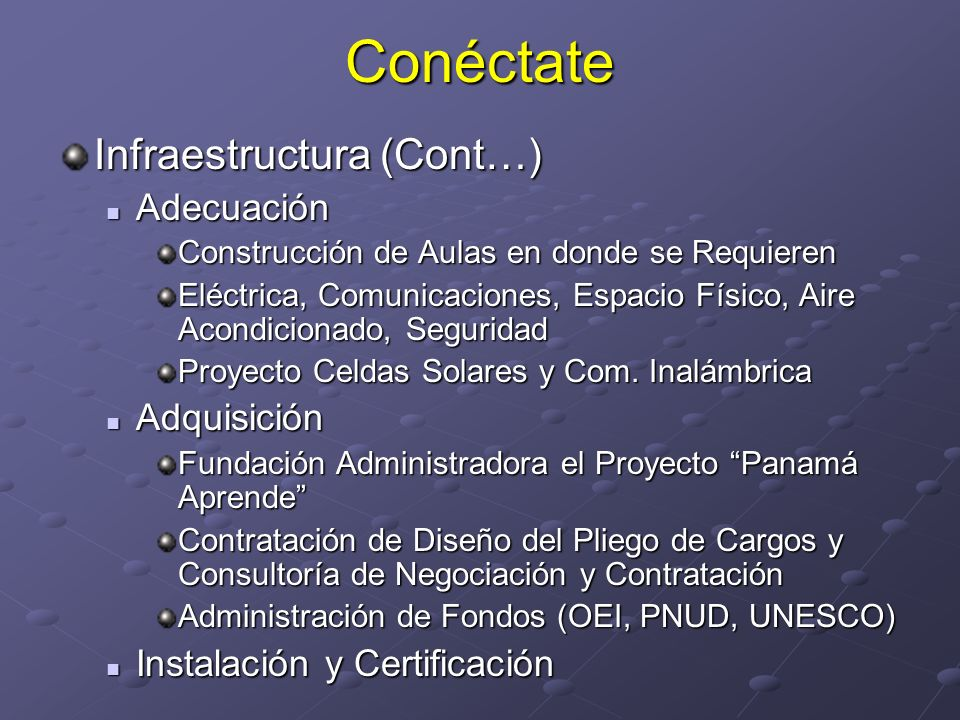 Conéctate Infraestructura (Cont…) Adecuación Adecuación Construcción de Aulas en donde se Requieren Eléctrica, Comunicaciones, Espacio Físico, Aire Ac