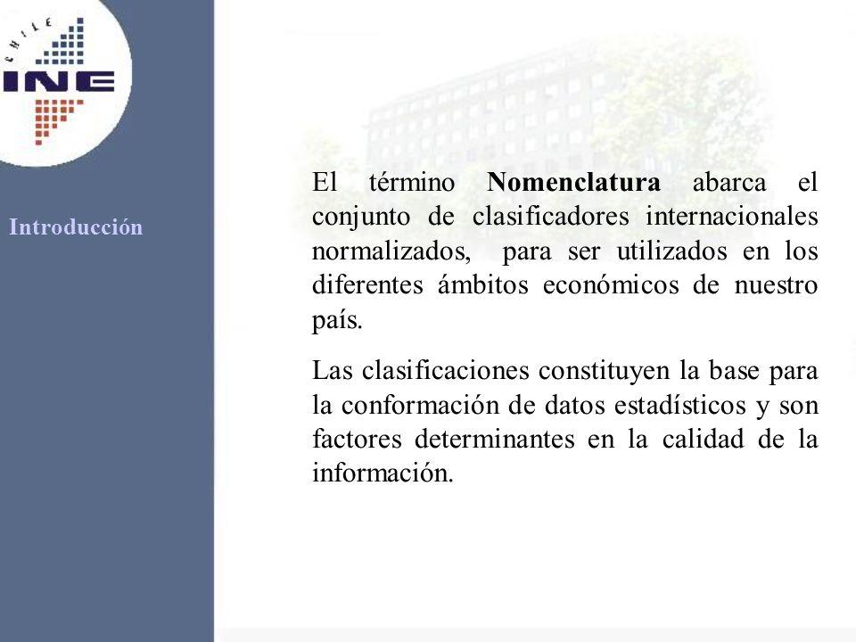 El término Nomenclatura abarca el conjunto de clasificadores internacionales normalizados, para ser utilizados en los diferentes ámbitos económicos de