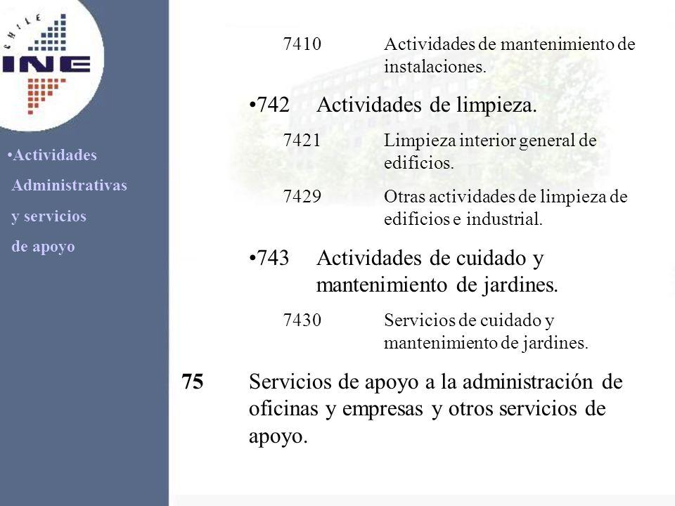 Actividades Administrativas y servicios de apoyo 7410Actividades de mantenimiento de instalaciones. 742Actividades de limpieza. 7421Limpieza interior