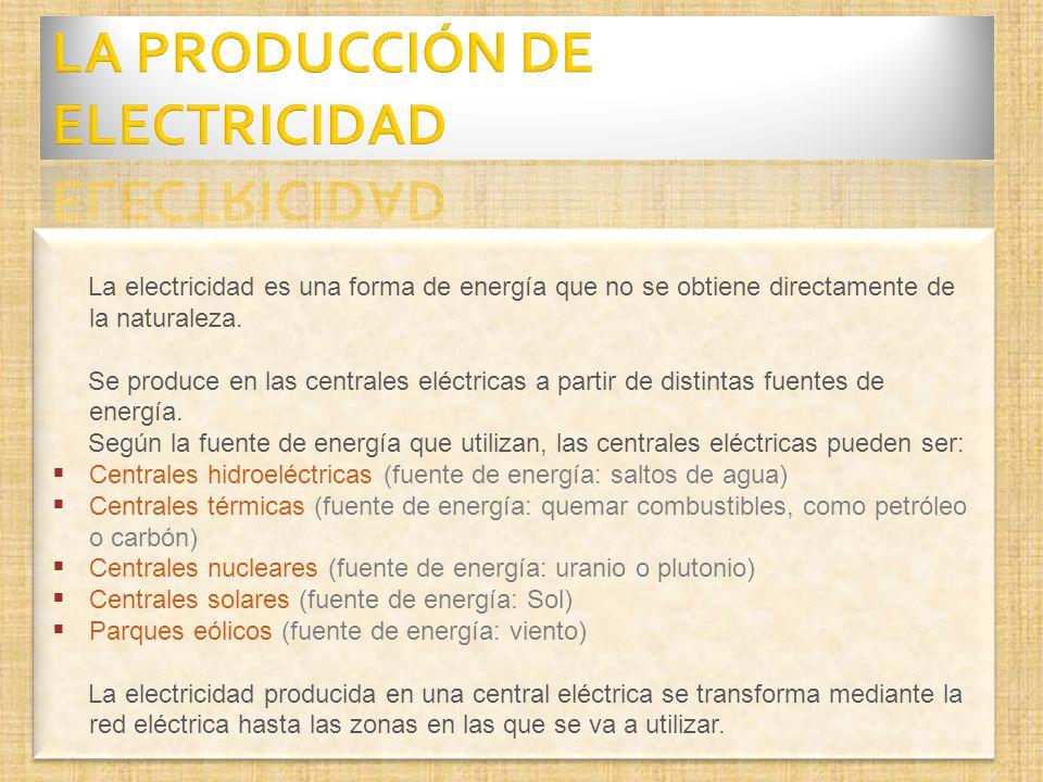 La electricidad es una forma de energía que no se obtiene directamente de la naturaleza.