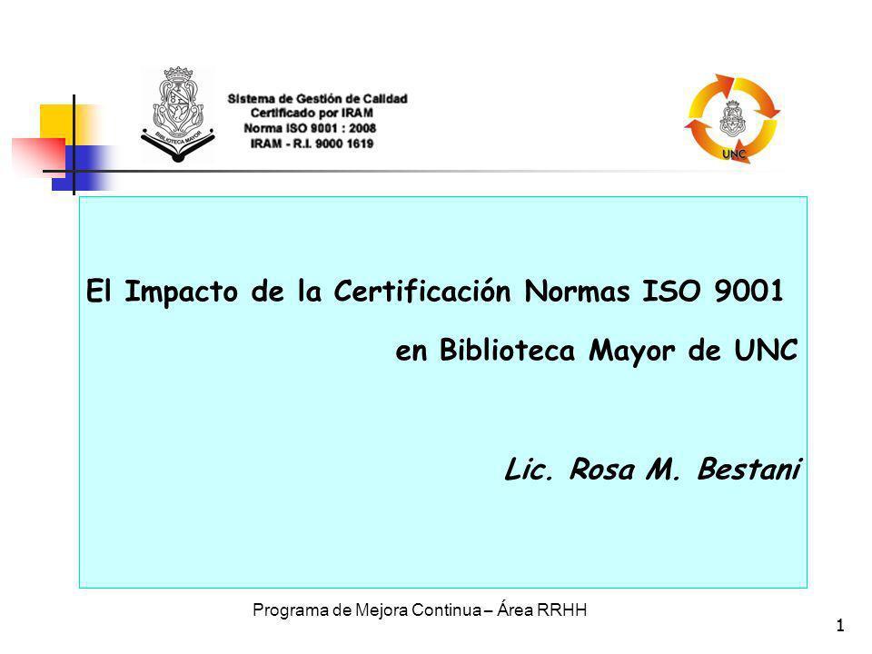 1 Programa de Mejora Continua – Área RRHH 1 El Impacto de la Certificación Normas ISO 9001 en Biblioteca Mayor de UNC Lic. Rosa M. Bestani