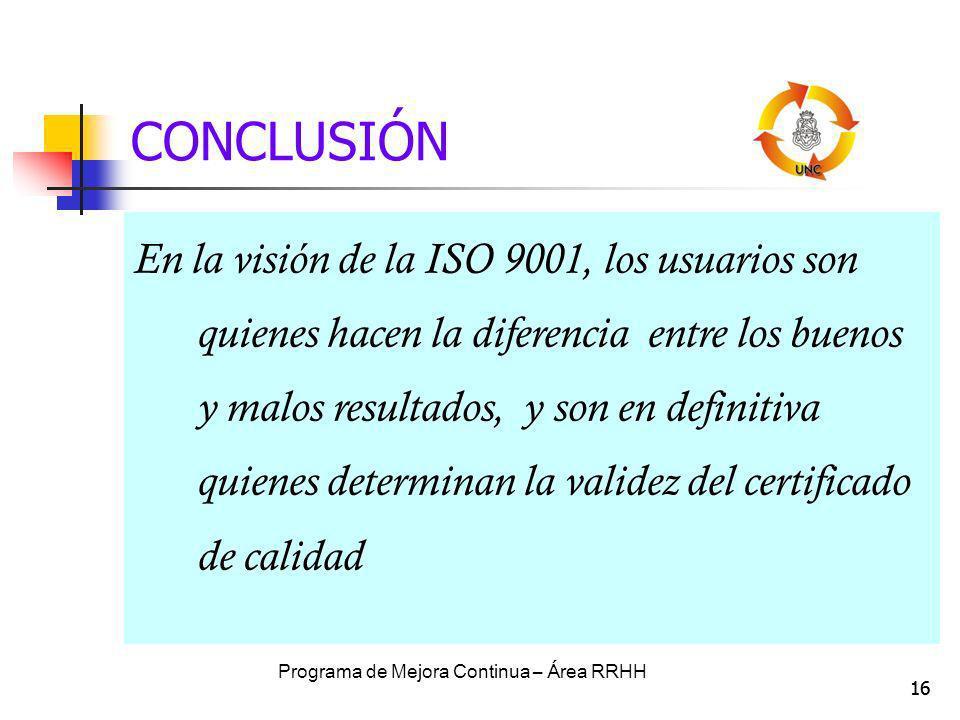 16 CONCLUSIÓN En la visión de la ISO 9001, los usuarios son quienes hacen la diferencia entre los buenos y malos resultados, y son en definitiva quien