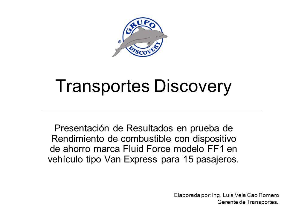 Transportes Discovery Presentación de Resultados en prueba de Rendimiento de combustible con dispositivo de ahorro marca Fluid Force modelo FF1 en vehículo tipo Van Express para 15 pasajeros.