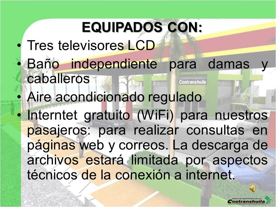 EQUIPADOS CON: Tres televisores LCD Baño independiente para damas y caballeros Aire acondicionado regulado Interntet gratuito (WiFi) para nuestros pasajeros: para realizar consultas en páginas web y correos.