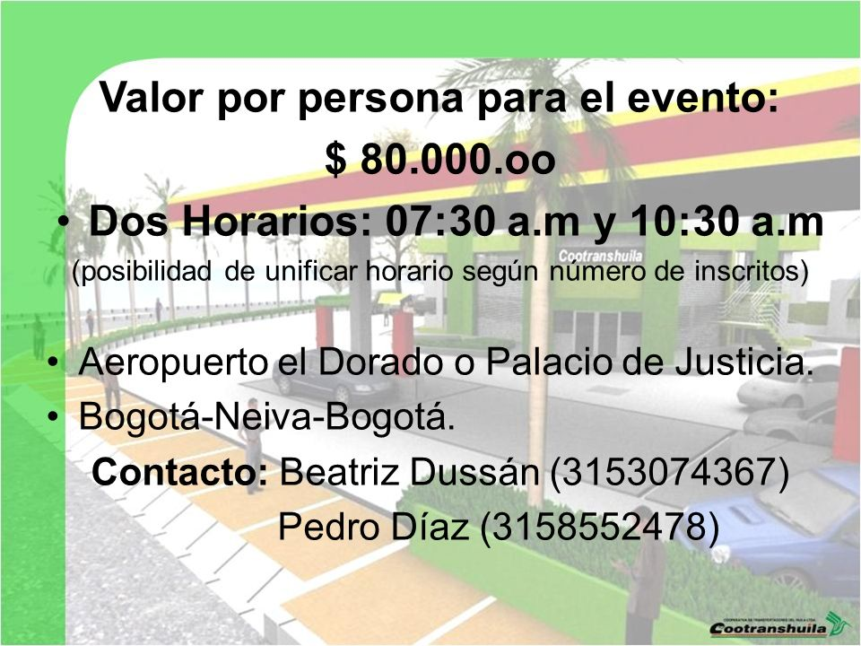 Valor por persona para el evento: $ 80.000.oo Dos Horarios: 07:30 a.m y 10:30 a.m (posibilidad de unificar horario según número de inscritos) Aeropuerto el Dorado o Palacio de Justicia.