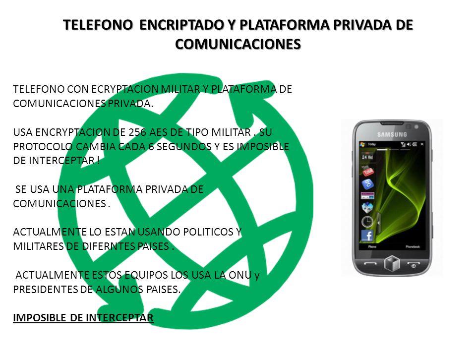 TELEFONO ENCRIPTADO Y PLATAFORMA PRIVADA DE COMUNICACIONES TELEFONO CON ECRYPTACION MILITAR Y PLATAFORMA DE COMUNICACIONES PRIVADA.