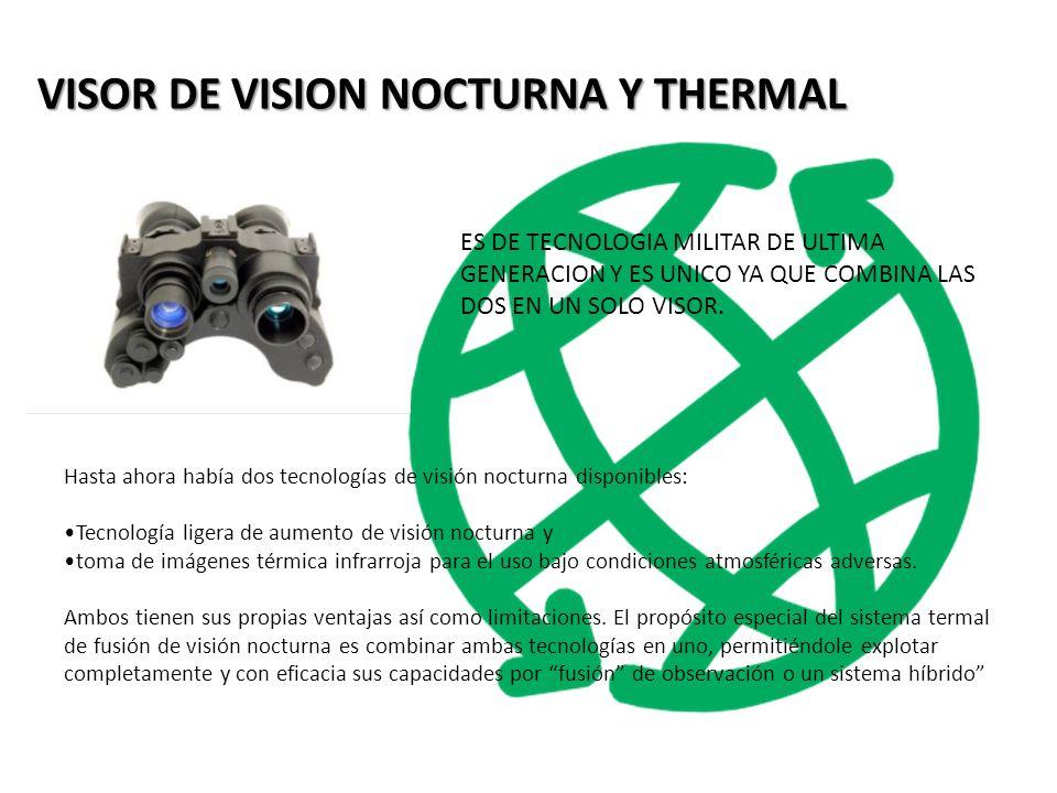 VISOR DE VISION NOCTURNA Y THERMAL Hasta ahora había dos tecnologías de visión nocturna disponibles: Tecnología ligera de aumento de visión nocturna y toma de imágenes térmica infrarroja para el uso bajo condiciones atmosféricas adversas.