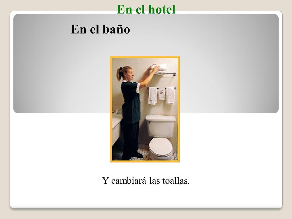 En el hotel La _______ limpiará el cuarto. Ella _______ la cama.