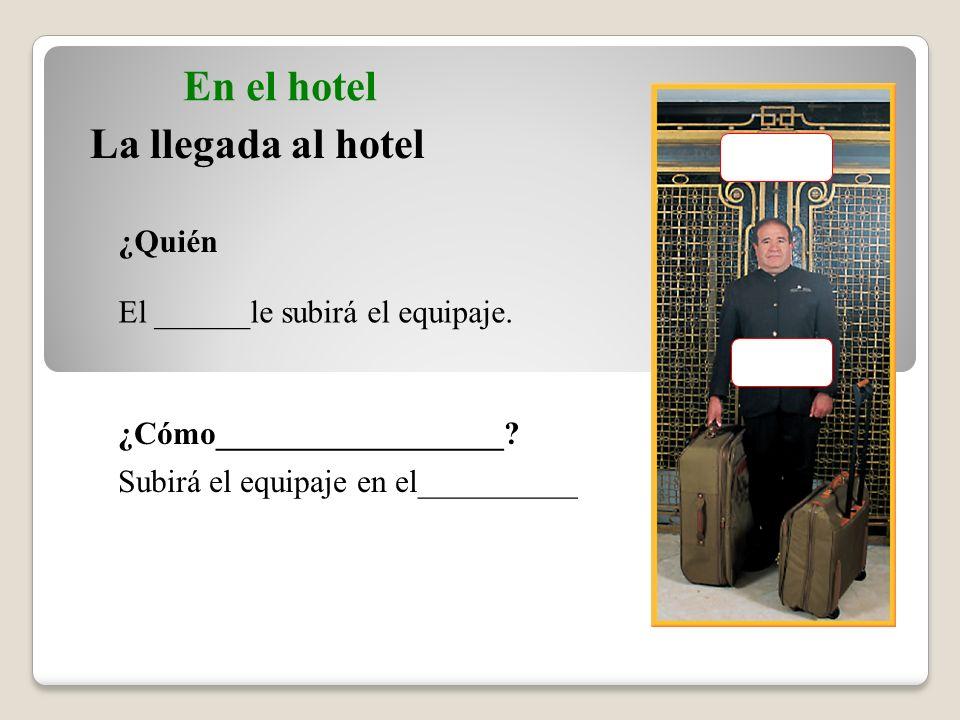 La llegada al hotel En el hotel la llave ¿Qué hace el_____________ ¿Qué llena el cliente