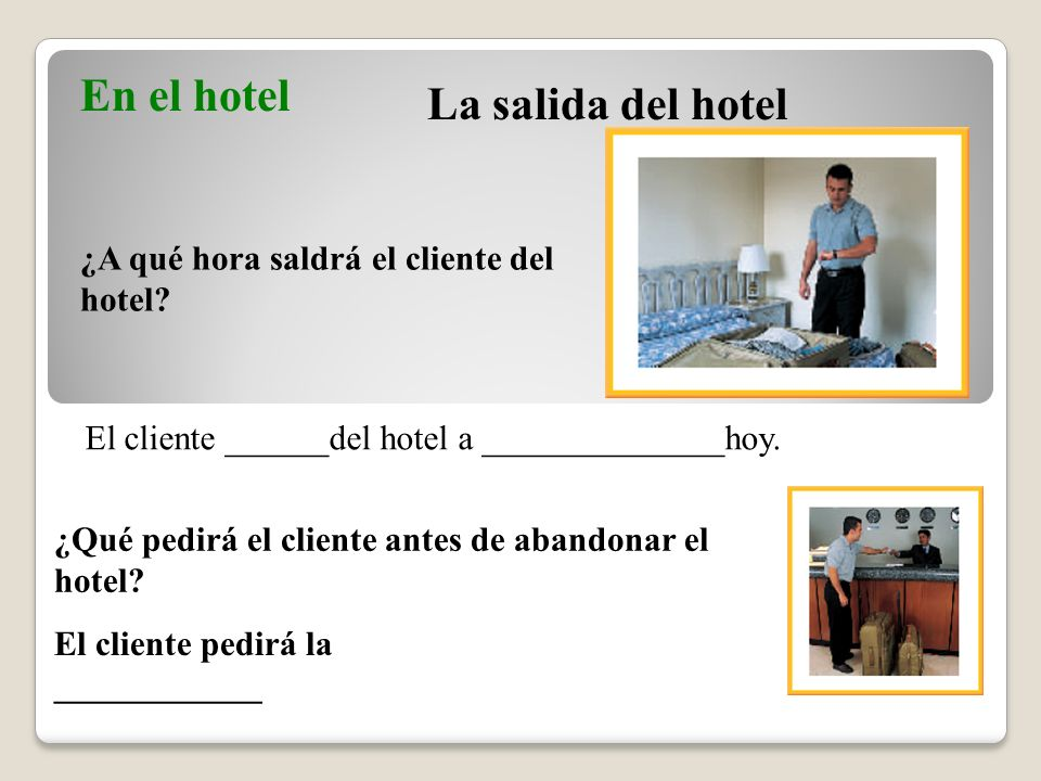 el/la camarero(a)housekeeper Talking about cleaning a hotel room Vocabulario En el hotel limpiar el cuartoto clean the room hacer la camato make the bed cambiar las toallasto change the towels (English-Spanish)