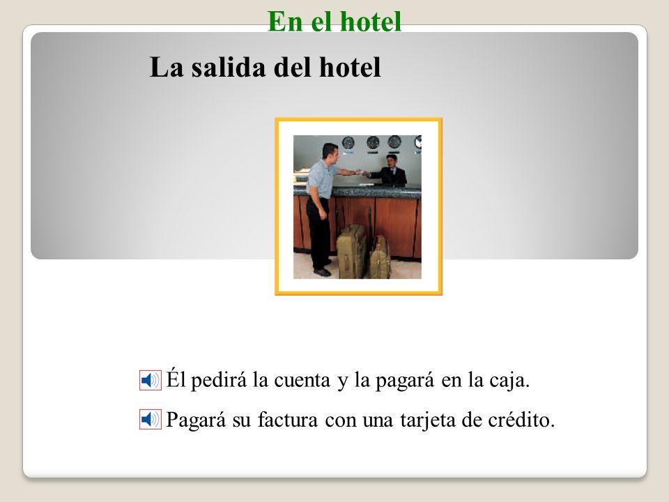 La salida del hotel El cliente ______del hotel a ______________hoy.