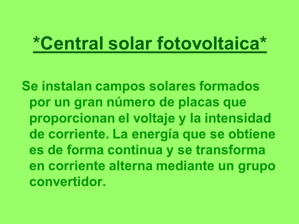 *Central solar fotovoltaica* Se instalan campos solares formados por un gran número de placas que proporcionan el voltaje y la intensidad de corriente