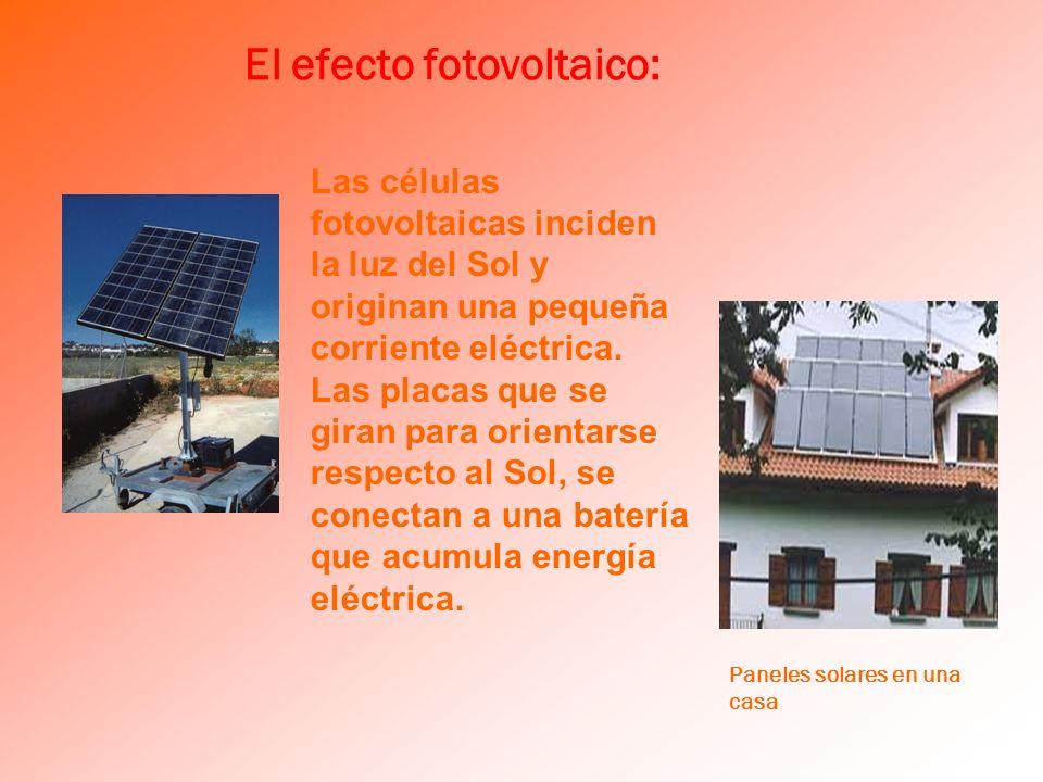 El efecto fotovoltaico: Paneles solares en una casa Las células fotovoltaicas inciden la luz del Sol y originan una pequeña corriente eléctrica. Las p