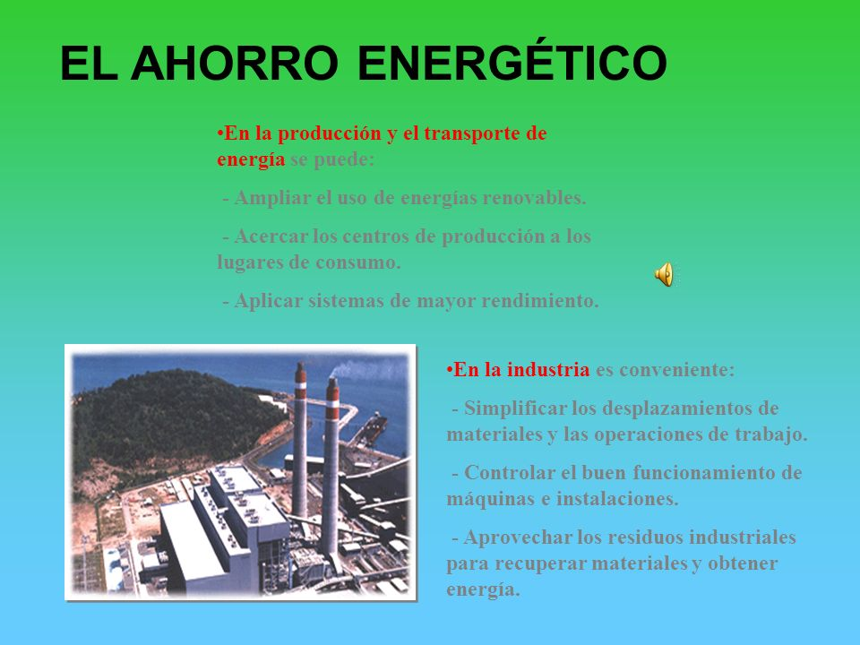 EL AHORRO ENERGÉTICO En la producción y el transporte de energía se puede: - Ampliar el uso de energías renovables. - Acercar los centros de producció