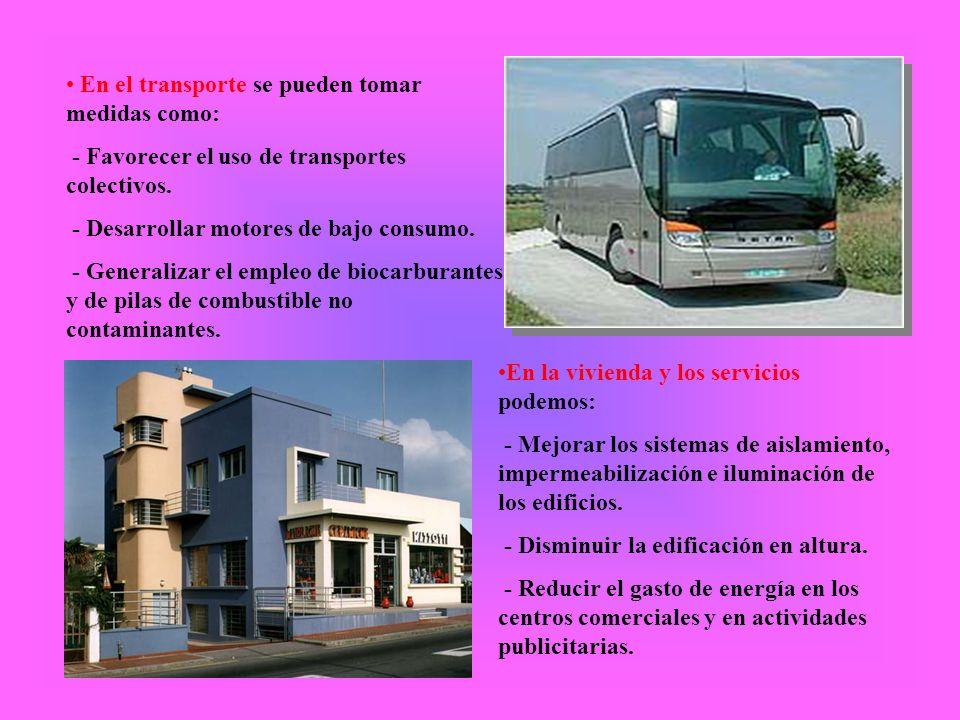En el transporte se pueden tomar medidas como: - Favorecer el uso de transportes colectivos. - Desarrollar motores de bajo consumo. - Generalizar el e