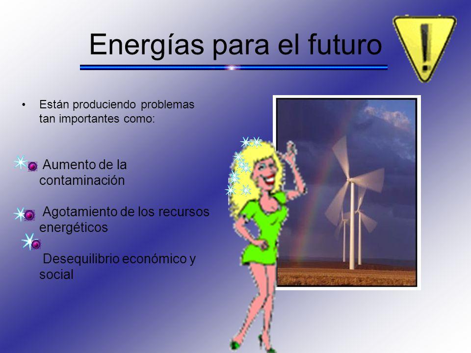 Energías para el futuro Están produciendo problemas tan importantes como: Aumento de la contaminación Agotamiento de los recursos energéticos Desequil