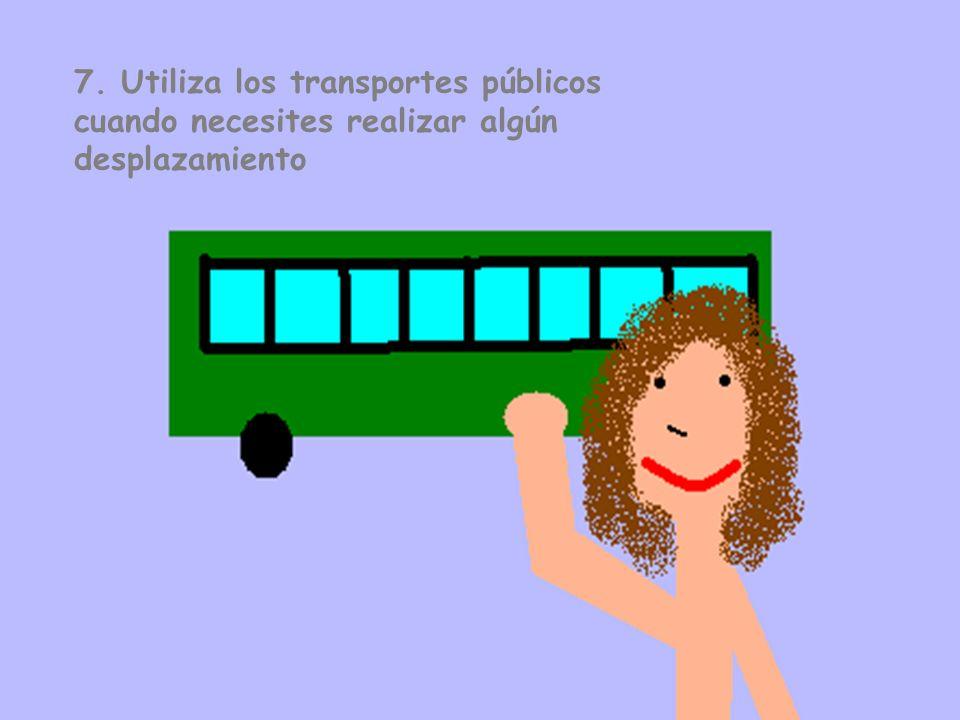 7. Utiliza los transportes públicos cuando necesites realizar algún desplazamiento
