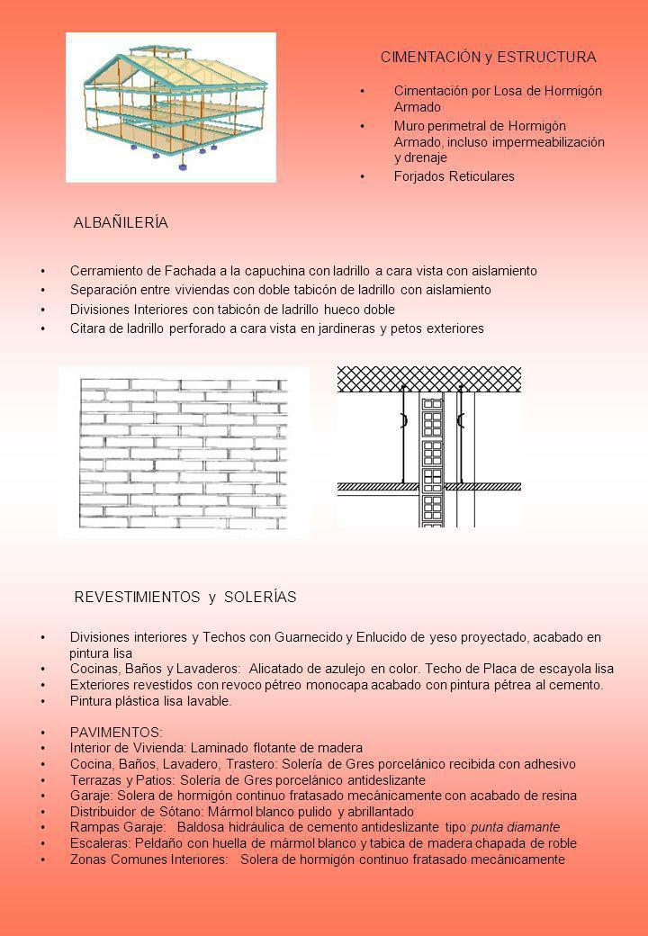CIMENTACIÓN y ESTRUCTURA Cimentación por Losa de Hormigón Armado Muro perimetral de Hormigón Armado, incluso impermeabilización y drenaje Forjados Ret