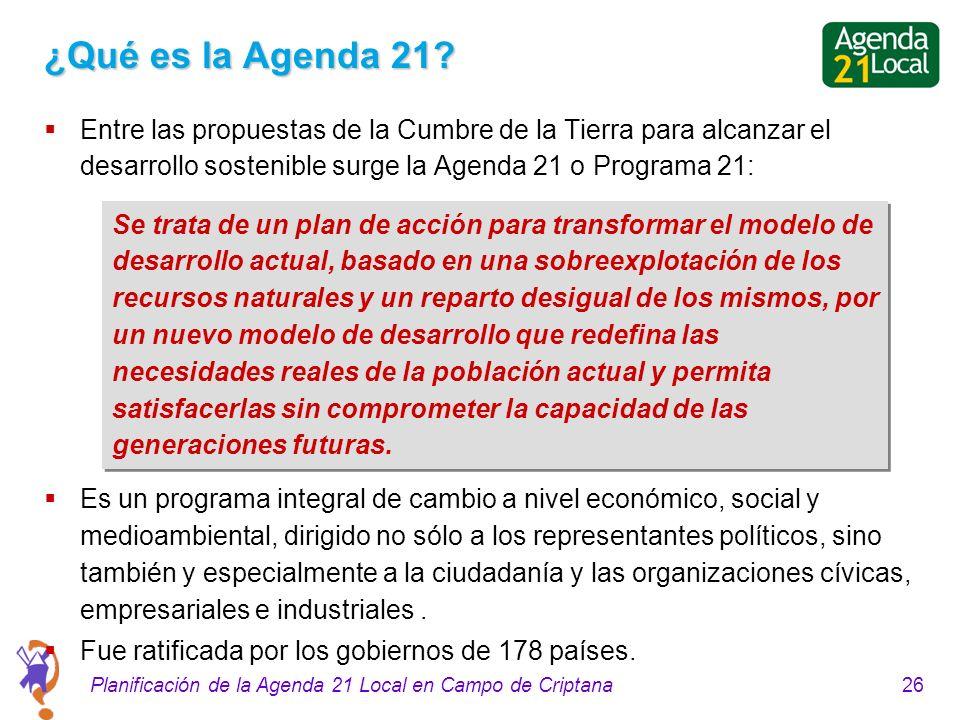 26Planificación de la Agenda 21 Local en Campo de Criptana ¿Qué es la Agenda 21? Entre las propuestas de la Cumbre de la Tierra para alcanzar el desar