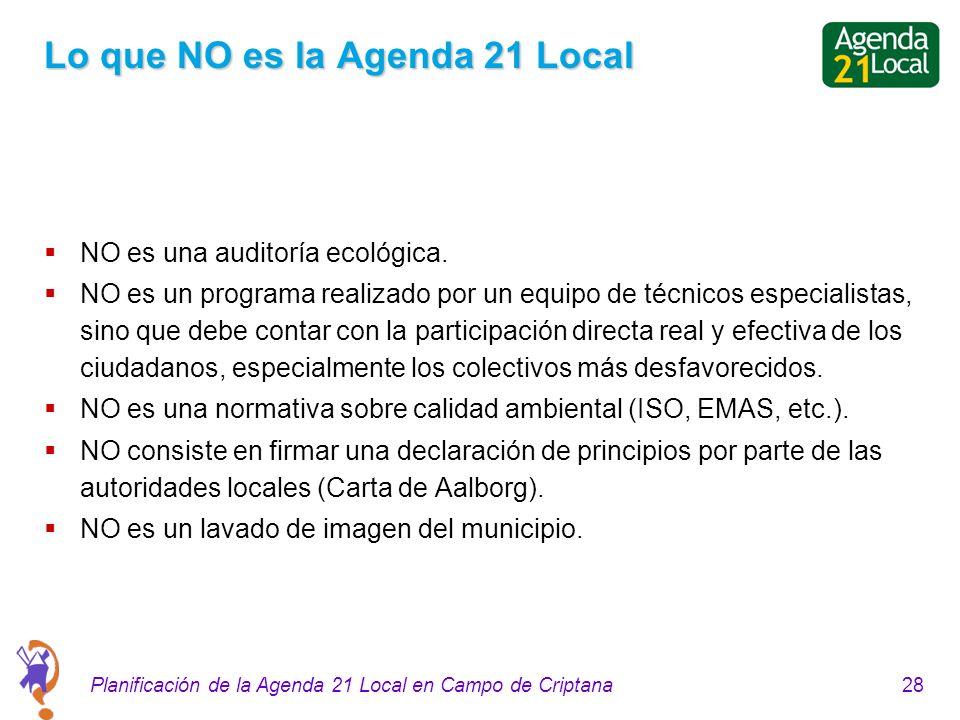 28Planificación de la Agenda 21 Local en Campo de Criptana Lo que NO es la Agenda 21 Local NO es una auditoría ecológica. NO es un programa realizado