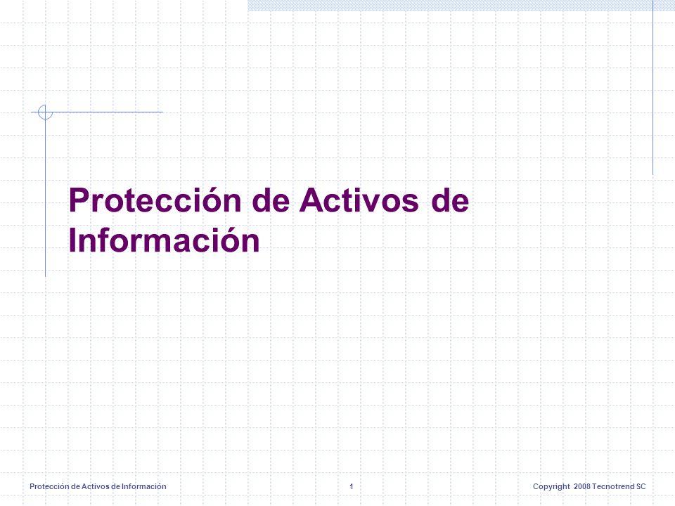 Protección de Activos de Información1Copyright 2008 Tecnotrend SC Protección de Activos de Información