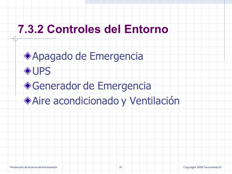 Protección de Activos de Información21Copyright 2008 Tecnotrend SC 7.3.2 Controles del Entorno Apagado de Emergencia UPS Generador de Emergencia Aire acondicionado y Ventilación